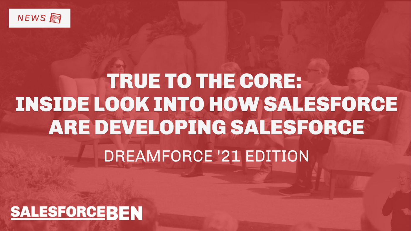 True to The Core – Inside Look into How Salesforce are Developing Salesforce (Dreamforce '21 Edition)