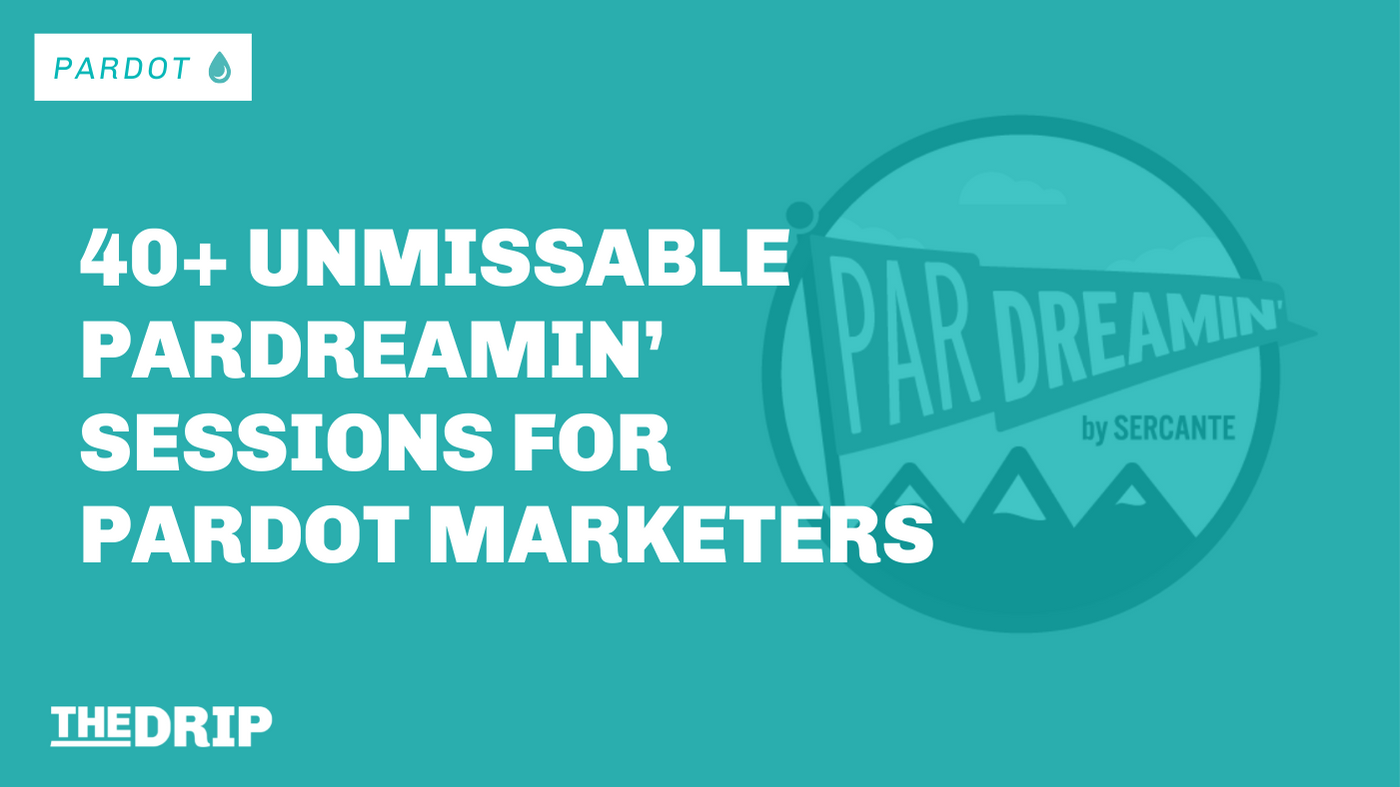 40+ Unmissable ParDreamin' Sessions for Pardot Marketers