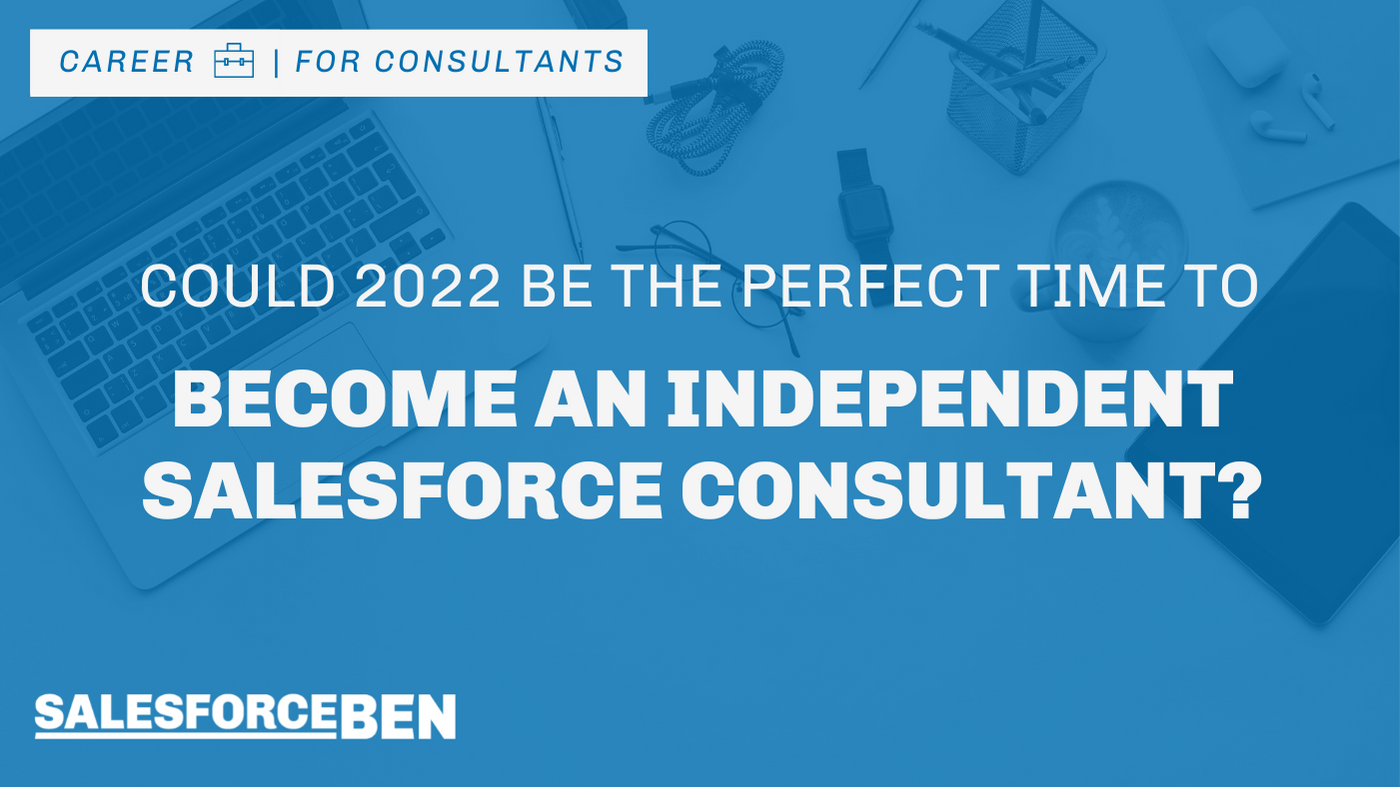 Could 2022 be the Perfect Time to Become an Independent Salesforce Consultant?