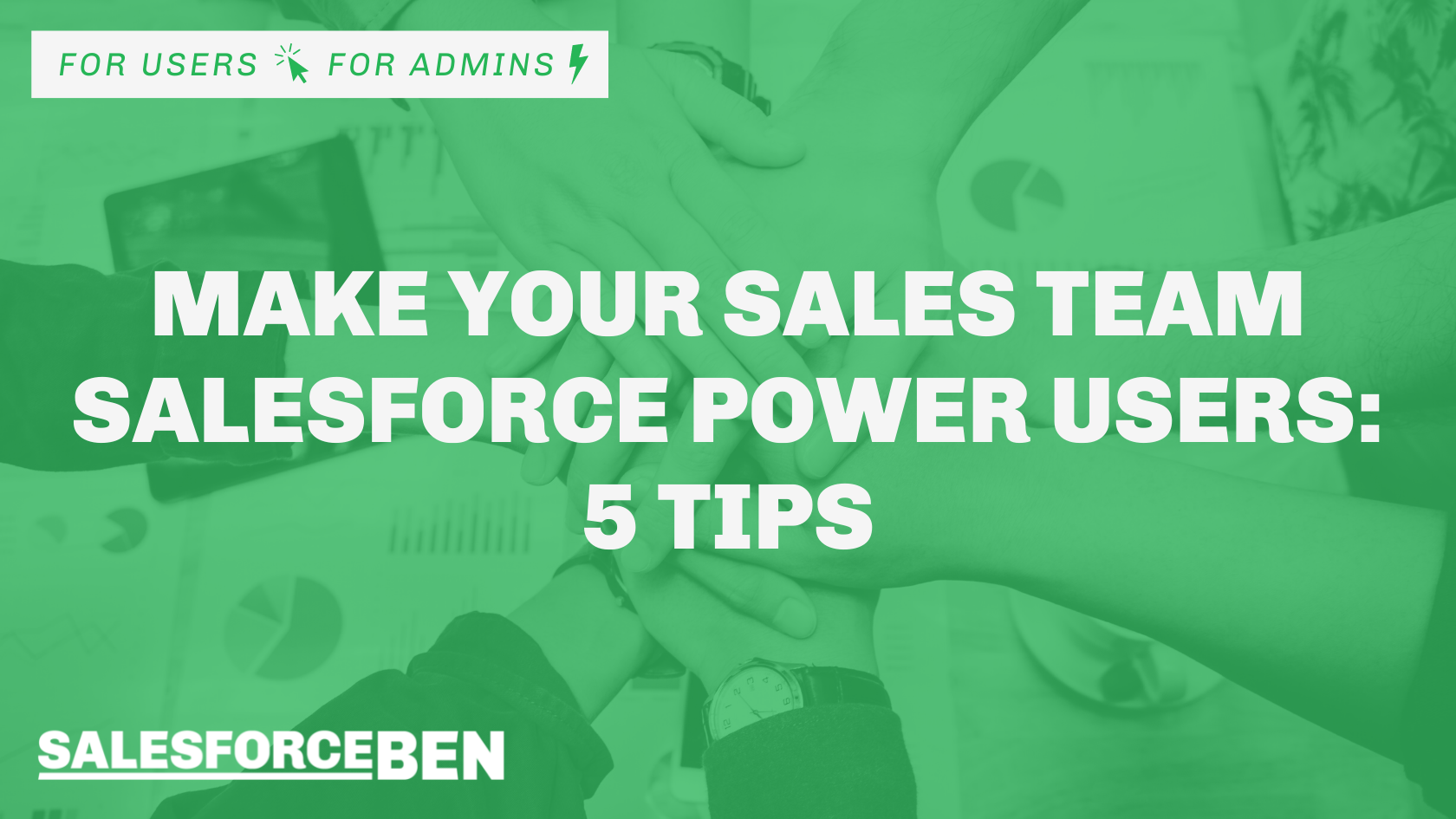 Make your Sales Team Salesforce Power Users: 5 Tips