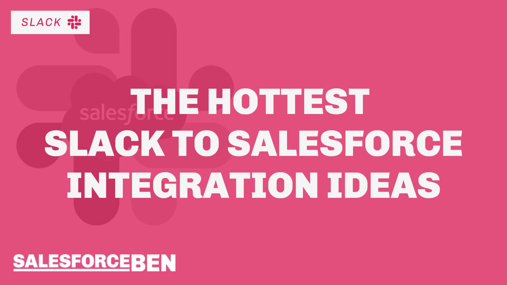 The Hottest Slack to Salesforce Integration Ideas